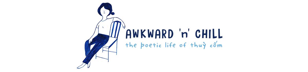 AWKWARD 'N' CHILL